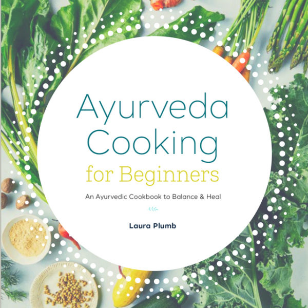 My Book: Ayurveda Cooking For Beginners - Laura Plumb